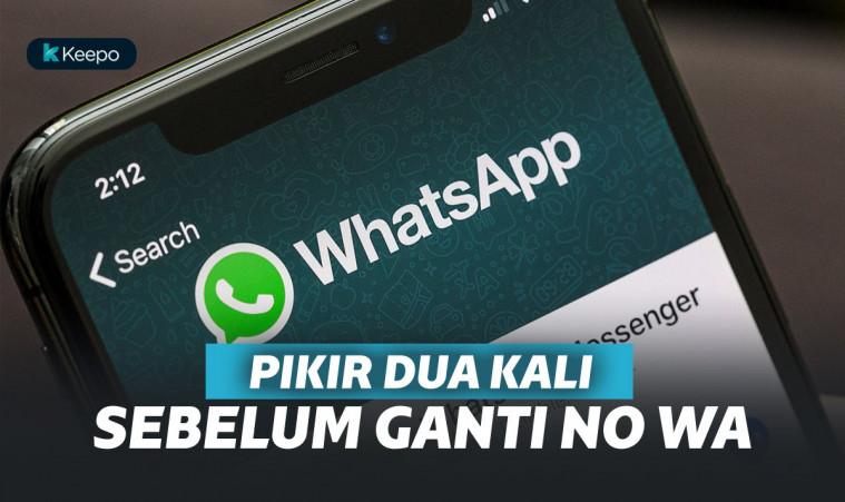 Jangan Asal Ganti Nomor WhatsApp! Bisa-bisa Kejadian Ini Menimpa Kamu Lho | Keepo.me