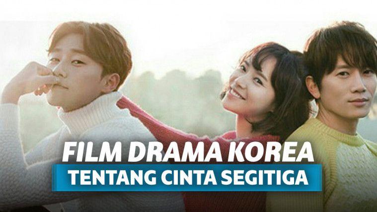 7 Film Drama Korea Cinta Segitiga Yang Tetap Bikin Baper