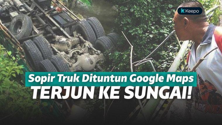 Gara-Gara Andalkan Google Maps Sopir Asal Bali Terjun Bebas KeSungai!
