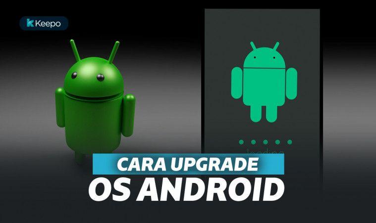 3 Cara Cepat Upgrade OS Android Tanpa Bantuan Profesional | Keepo.me