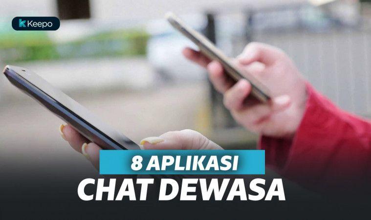 8 Aplikasi Chat Dewasa Terbaik, Buat Kamu yang Sibuk dan Ingin Punya Gebetan | Keepo.me