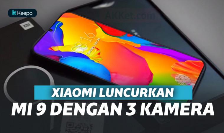 Memiliki Tiga Kamera Belakang, Xiaomi Mi 9 Diluncurkan! | Keepo.me