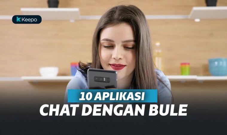 10 Aplikasi Chat dengan Bule Terbaik, Buat Kamu Dapat Jodoh Bule | Keepo.me
