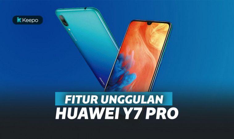 6 Fitur Unggulan Huawei Y7 Pro. Ciamik Parah deh! | Keepo.me