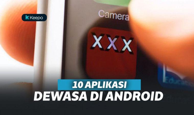 Khusus 18+! 10 Aplikasi Dewasa Terbaik buat Kamu yang Udah Punya KTP | Keepo.me