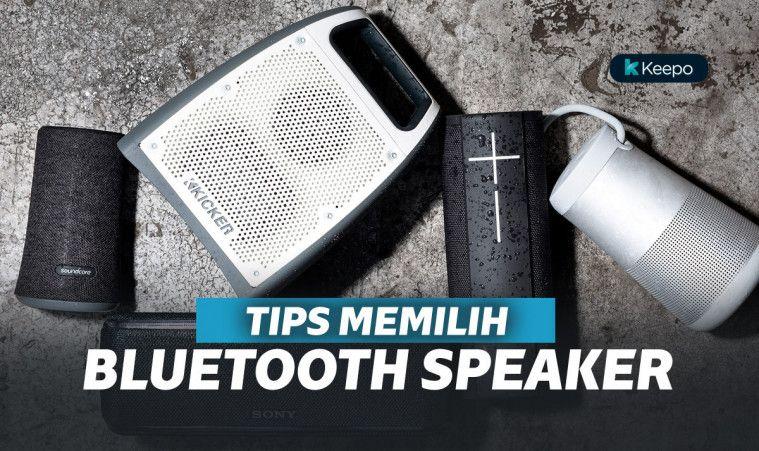 Beberapa Tips Ini Bantu Kamu Memilih Bluetooth Speaker Agar Dapatkan Kualitas Terbaik | Keepo.me