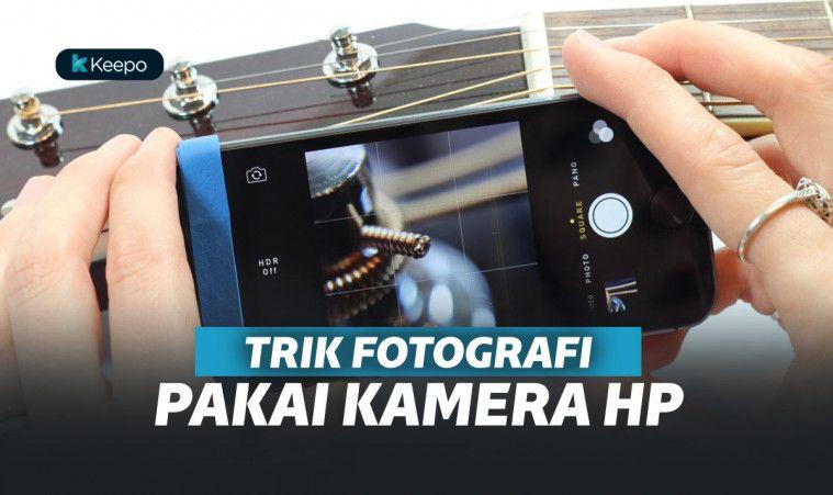 10 Trik Mengatur Kamera Hp Agar Dapat Hasil Foto Yang Bagus