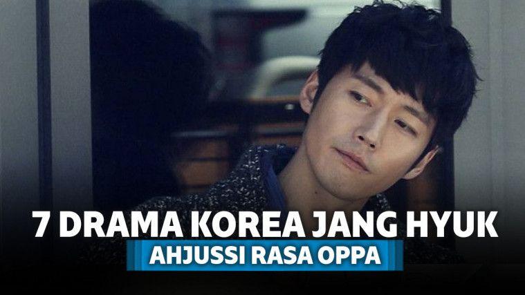 Ahjussi Rasa Oppa, ini Nih 7 Drama Korea Jang Hyuk Terbaik