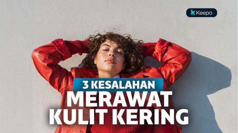 3 Kesalahan Ini Harus Dihindari Oleh Si Kulit Kering di Bulan Ramadan | Keepo.me