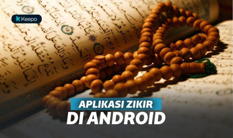 5 Aplikasi Zikir Terbaik di Android untuk Membantumu Meningkatkan Ibadah | Keepo.me