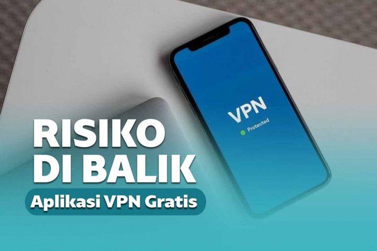 8 Bahaya Menggunakan VPN Gratis, Rentan Pencurian Data!