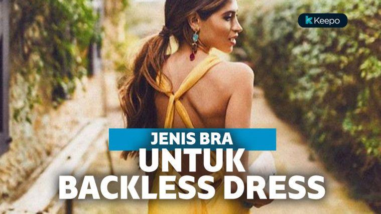 Girls, Pilih Bra yang Tepat Ketika Memakai Backless Dress | Keepo.me