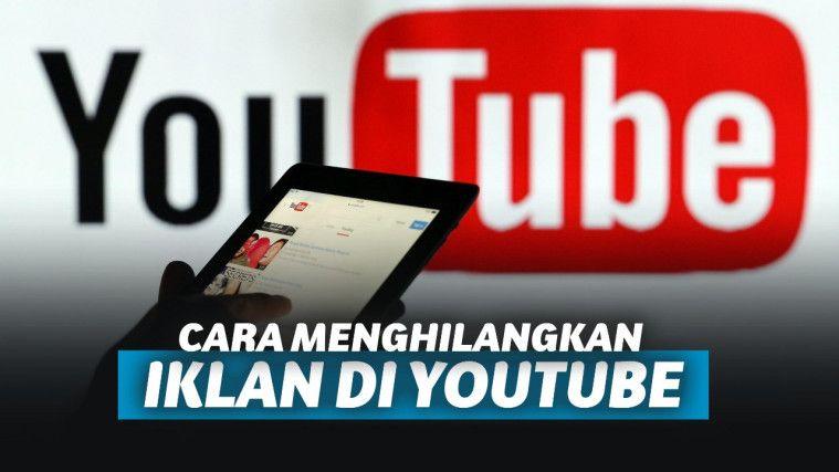Cara Menghilangkan Iklan Di Youtube Pc Dan Android
