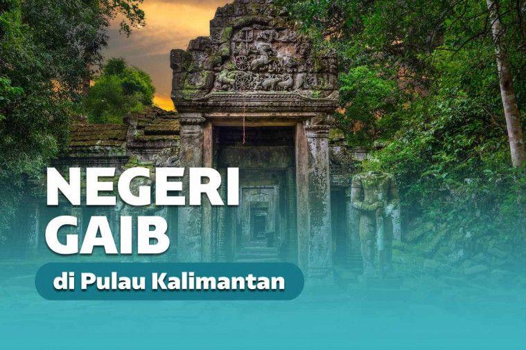 Negeri Paloh, Kerajaan Gaib yang Ada di Kalimantan