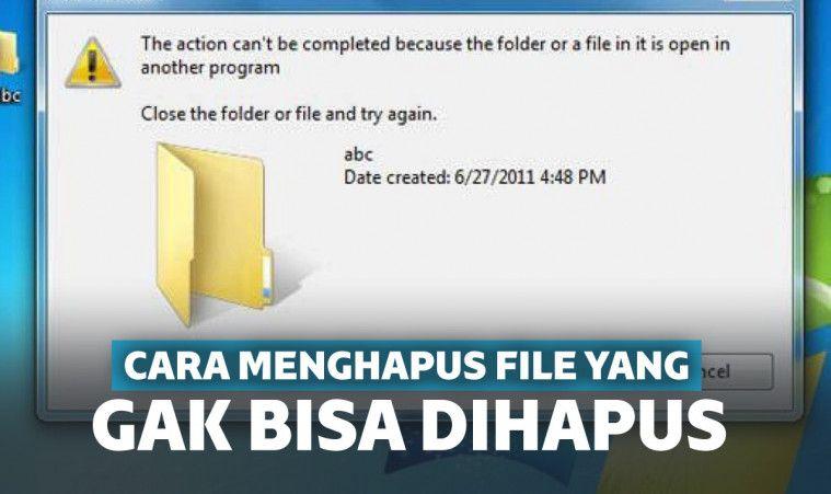 Lengkap! Cara Menghapus File yang Tidak Bisa Dihapus di PC