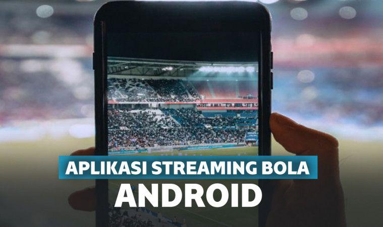 Khusus Penggemar Bola! 10 Aplikasi Nonton Live Streaming Bola Android Terbaik | Keepo.me