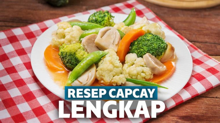 Resep Capcay Kuah, Goreng, dan Sayur, Lebih Mudah, Praktis, dan Lezat! | Keepo.me