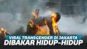 Sadis! Transgender di Jakarta Utara Dibakar Hidup-Hidup Oleh Warga