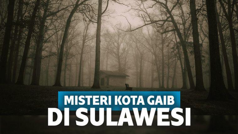 Misteri Kota Gaib di Sulawesi, Dianggap Jadi Lokasi Paling Angker di Indonesia! | Keepo.me