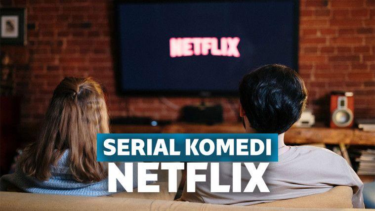 Rekomendasi Serial Komedi Terbaik di Netflix, Dijamin Bikin Ngakak | Keepo.me