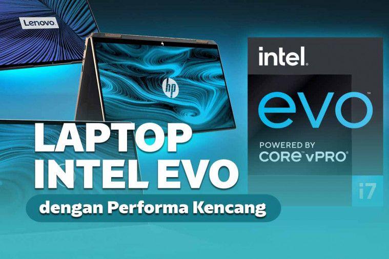 Rekomendasi 7 Laptop Intel EVO dengan Performa Kenceng!