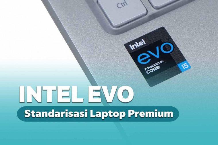 Intel EVO, Standarisasi Terbaru untuk Laptop Premium Ideal